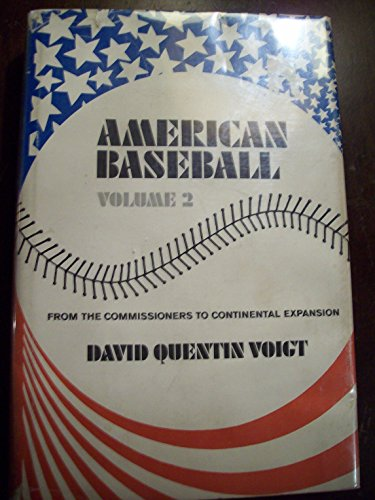 AMERICAN BASEBALL. Vol. II. From the Commissioners to Continental Expansion: Voigt, David Q