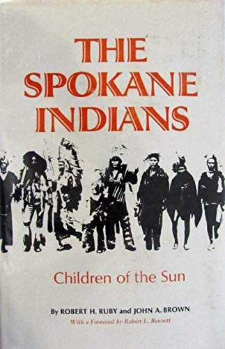 The Spokane Indians: Children of the Sun -- (The Civilization of the American Indian Series): Ruby,...