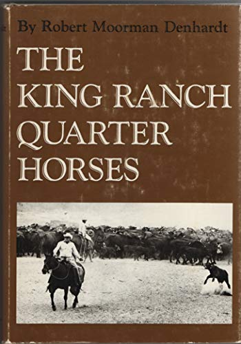 The King Ranch Quarter Horses, and Something of the Ranch and the Men That Bred Them: Denhardt, ...