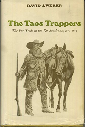 The Taos Trappers: The Fur Trade in the Far Southwest, 1540-1846 (0806109440) by David J Weber