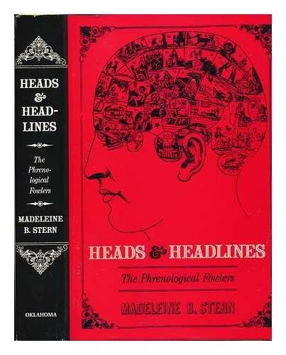 HEADS AND HEADLINES: THE PHRENOLOGICAL FOWLERS: Stern, Madeleine B.