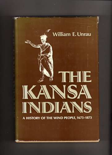 The Kansa Indians : A History of the Wind People, 1673-1873 (Civilization of the American Indian ...