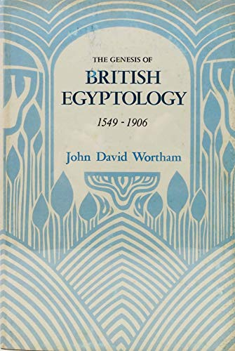 Genesis of British Egyptology, 1549-1906.: WORTHAM, John David.