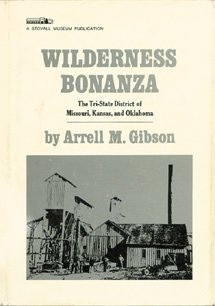 Wilderness Bonanza: The Tri-State District of Missouri, Kansas and Oklahoma (A Stovall Museum ...