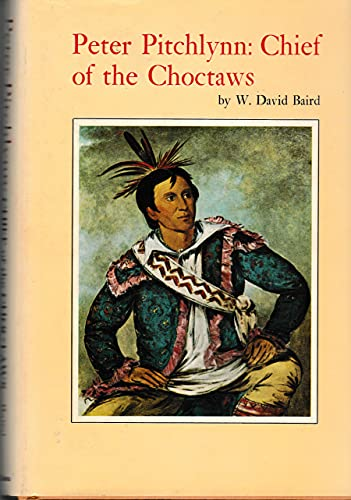 Peter Pitchlynn, Chief of the Choctaws: W. David Baird