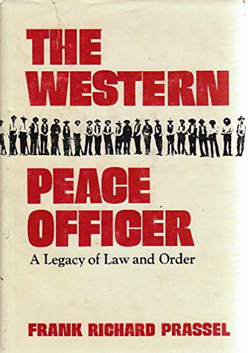 The Western Peace Officer : A Legacy of Law and Order, Prassel, Frank Richard
