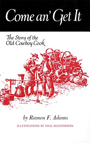 Come An� Get It: The Story of the Old Cowboy Cook: Adams, Ramon F.