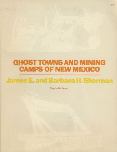 Ghost Towns and Mining Camps of New Mexico: Sherman, James E.;Sherman, Barbara H.