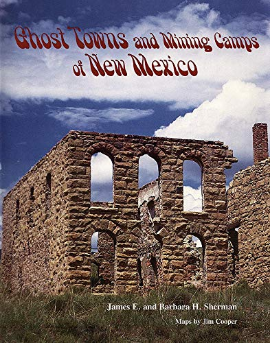 Ghost Towns and Mining Camps of New Mexico: Sherman, James E.; Sherman, Barbara H.