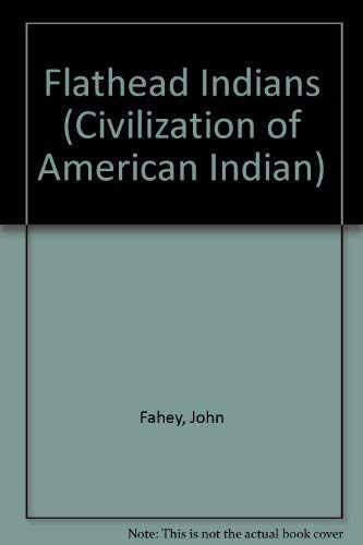 The Flathead Indians (Civilization of the American: Fahey, John