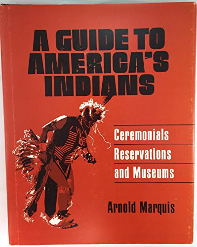 Guide to America's Indians: Ceremonials, Reservations and Museums: Marquis, Arnold