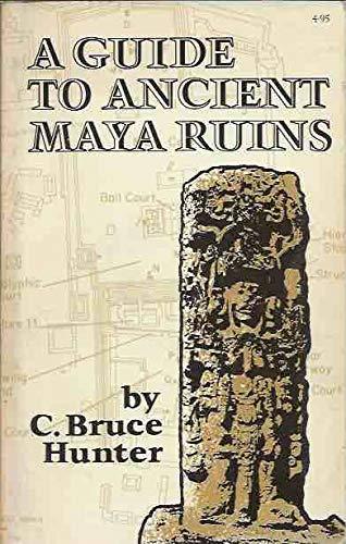 A Guide to Ancient Maya Ruins: C. Bruce Hunter