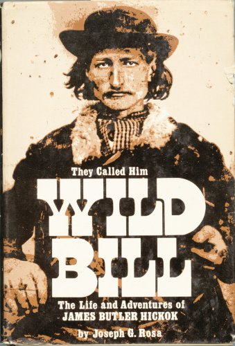 9780806112176: They Called Him Wild Bill: Life and Adventures of James Butler Hickok