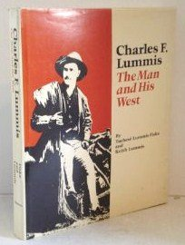 Charles F. Lummis The Man and His West: Fiske, Turbese Lummis & Lummis, Keith