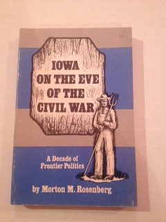 Iowa on the Eve of the Civil War: a Decade of Frontier Politics