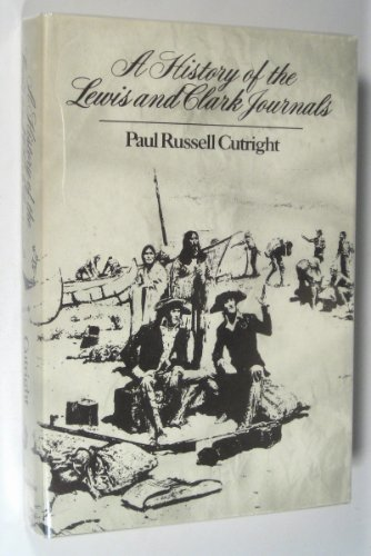 A History of the Lewis and Clark Journals: Cutright, Paul Russell