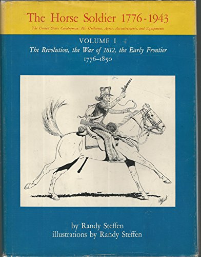 9780806112831: The Horse Soldier 1776-1943, Vol. 1: The Revolution, the War of 1812, the Early Frontier, 1776-1850
