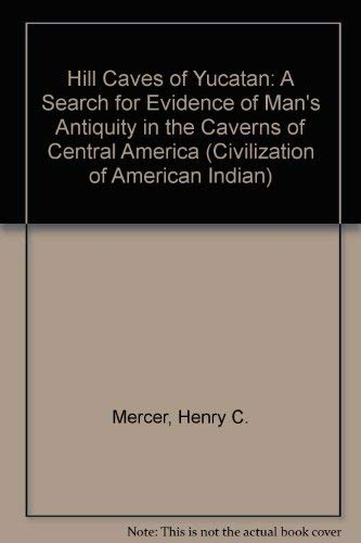 The Hill-Caves of Yucatan: A Search for: Mercer, Henry C.