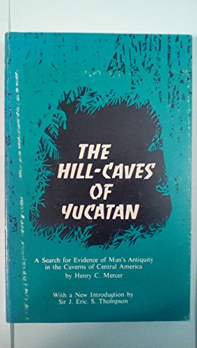 The Hill-caves Of Yucatan: Mercer, Henry C