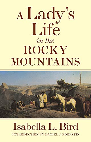 A Lady's Life in the Rocky Mountains (The Western Frontier Library Series) (0806113286) by Isabella Lucy Bird; Daniel J. Boorstin