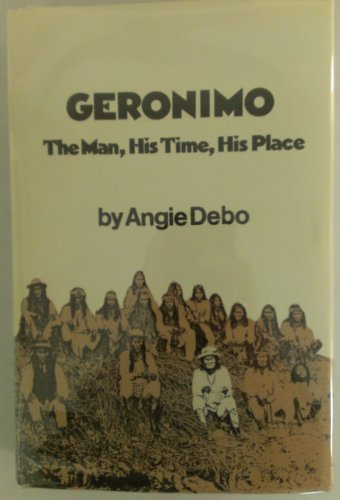 9780806113333: Geronimo: The Man, His Time, His Place (Civilization of the American Indian series)