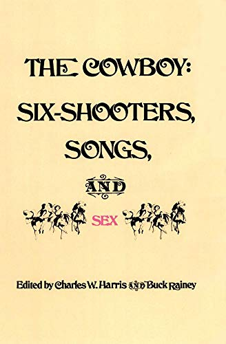 The Cowboy: Six-Shooters, Songs, and Sex: Harris, Charles W.; Rainey, Buck