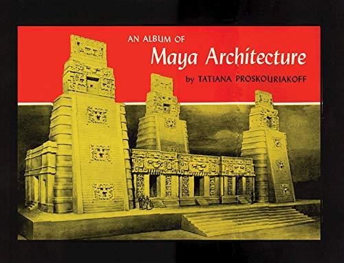 9780806113517: An Album of Maya Architecture