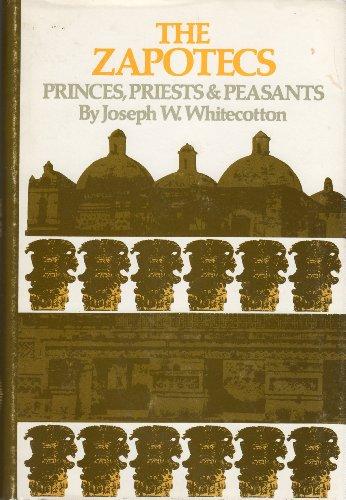 The Zapotecs: Princes, Priests, and Peasants: Whitecotton, Joseph