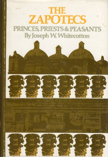 9780806113746: The Zapotecs: Princes, Priests and Peasants (The Civilization of the American Indian series)