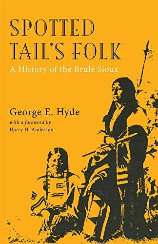 Spotted Tail's Folk: A History of the Brule Sioux (Volume 57) (The Civilization of the American Indian Series) (9780806113807) by Hyde, George E.