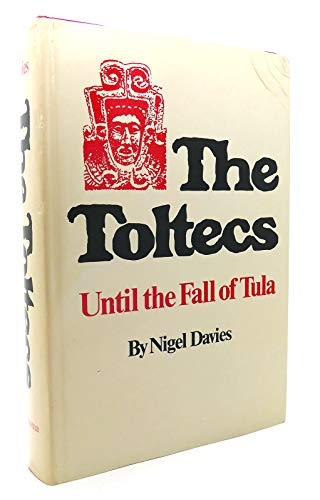 The Toltecs, until the Fall of Tula: Davies, Nigel
