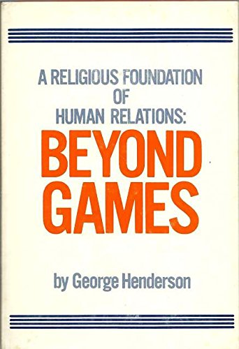 Religious Foundation of Human Relations: Beyond Games: Henderson, George