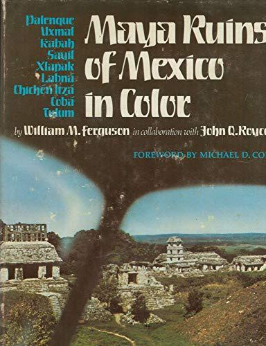 Maya Ruins of Mexico in Color: Palenque, Uxmal, Kabah, Sayil, Xlapak, Labna, Chichen Itza, Coba, ...