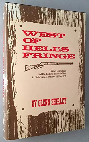 9780806114446: West of Hell's Fringe: Crime, Criminals and the Federal Peace Officer in Oklahoma Territory, 1889-1907
