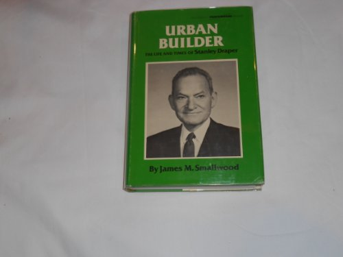Urban Builder: The Life and Times of Stanley Draper: James M. Smallwood
