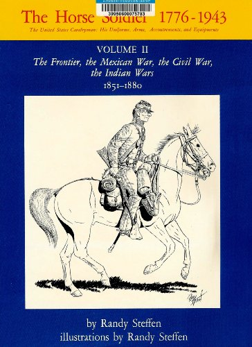 Horse Soldier, 1776-1943: U.S Cavalryman: His Uniforms, Arms, Accoutrements, & Equipments, ...