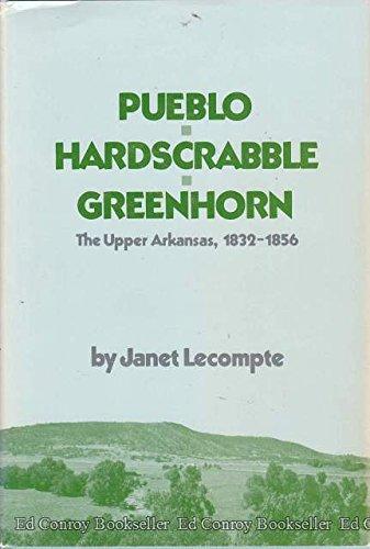 9780806114620: Pueblo, Hardscrabble, Greenhorn: The Upper Arkansas, 1832-1856