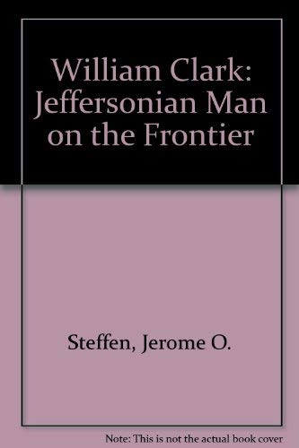9780806114644: William Clark: Jeffersonian Man on the Frontier