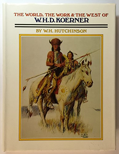 The World, The Work & The West of W.H.D. Koerner: W.H. Hutchinson