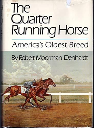 THE QUARTER RUNNING HORSE: AMERICA'S OLDEST BREED: Denhardt, Robert Moorman
