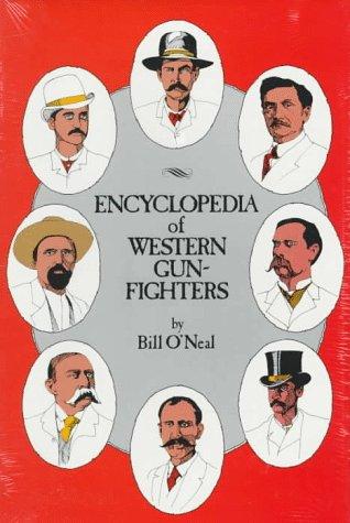 ENCYCLOPEDIA OF WESTERN GUN-FIGHTERS.: O'Neal, Bill.