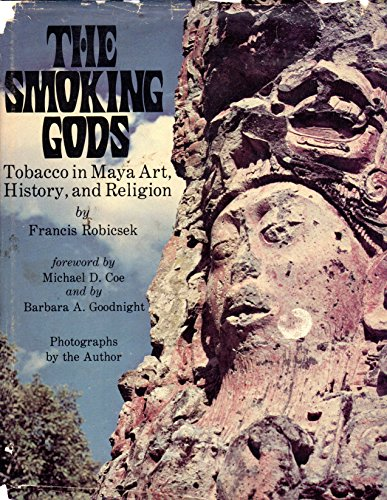 The Smoking Gods: Tobacco in Maya Art, History, and Religion. Foreword by Michael D. Coe and by ...