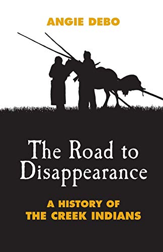 9780806115320: The Road to Disappearance: A History of the Creek Indians (The Civilization of the American Indian Series)