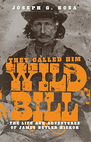 9780806115382: They Called Him Wild Bill: The Life and Adventures of James Butler Hickok
