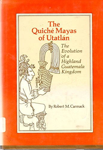 9780806115467: Quiche Mayas of Utatlan: Evolution of a Highland Guatemala Kingdom (Civilization of the American Indian Series)
