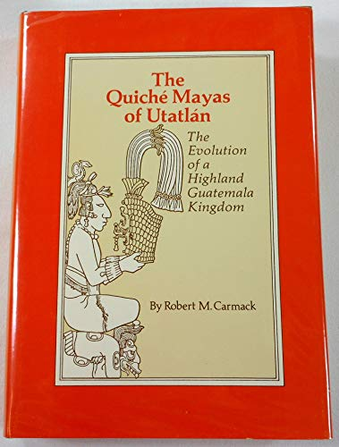 The Quiche Mayas of Utatlan: The Evolution of a Highland Guatemala Kingdom