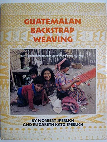 Guatemalan Backstrap Weaving: Sperlich, Norbert; Sperlich, Elizabeth Katz
