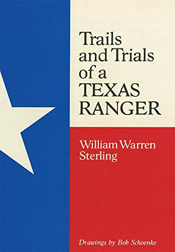 Trails and Trials of a Texas Ranger: Sterling, William Warren