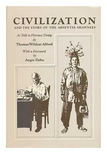 Civilization and the Story of the Absentee Shawnees (The Civilization of the American Indian ; [v. ...