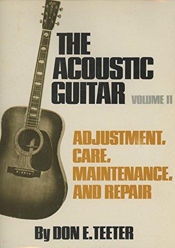 Acoustic Guitar: Adjustment, Care, Maintenance and Repair Volume II (2): Don E. Teeter